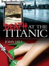 Death At The Titanic - John Hill, Caroline Martin, Adrian Wright