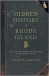 Hidden History of Rhode Island: Not-to-be-Forgotten Tales of the Ocean State (American Chronicles (History Press)) - Glenn Laxton