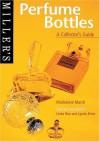 Miller's: Perfume Bottles: A Collector's Guide - Madeleine Marsh, Linda Bee, Lynda Brine