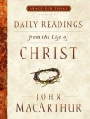 Daily Readings From the Life of Christ, Volume 1 - John F. MacArthur Jr.