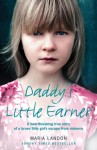Daddy's Little Earner: A Heartbreaking True Story of a Brave Little Girl's Escape From Violence - Maria Landon