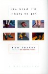 The Kind I'm Likely to Get: A Collection - Ken Foster, Ben Foster
