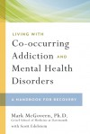 Living with Co-occurring Addiction and Mental Health Disorders: A Handbook for Recovery - Mark McGovern, Scott Edelstein