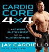 Cardio Core 4x4: The 20-Minute, No-Gym Workout That Will Transform Your Body! - Jay Cardiello, Pete Williams