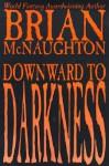 Downward to Darkness - Brian McNaughton