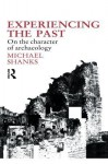 Experiencing the Past: On the Character of Archaeology - Michael Shanks