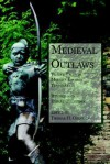 Medieval Outlaws: Twelve Tales in Modern English Translation - Thomas H. Ohlgren