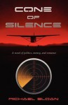 Cone of Silence: A Novel of Politics, Money, and Romance - Michael Sloan