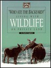 Who Ate the Backyard?: Living with Wildlife on Private Land - Charlie Craighead, Lawrence Ormsby, Sandy Carey, Tom Mangelsen, Allan Carey, Franz Camenzind, W. E. Dilley, Greg Winston