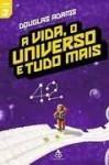 A Vida, O Universo e Tudo Mais (O Guia do Mochileiro das Galáxias, #3) - Douglas Adams