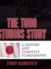 Toho Studios Story - Stuart Galbraith IV
