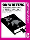 On Writing: Notes from the world of books, 1995-2012 - Robert McCrum