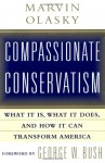Compassionate Conservatism: What it is, What it Does, and How it Can Transform America - Marvin Olasky