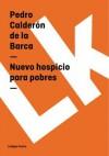 Nuevo Hospicio Para Pobres - Pedro Calderón de la Barca