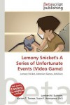 Lemony Snicket's a Series of Unfortunate Events (Video Game) - Lambert M. Surhone, Mariam T. Tennoe, Susan F. Henssonow