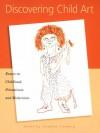 Discovering Child Art: Essays on Childhood, Primitivism, and Modernism - Jonathan Fineberg
