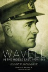 Wavell in the Middle East 1939-1941: A Study in Generalship - Harold E. Raugh Jr.