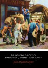 The General Theory of Employment, Interest and Money - John Maynard Keynes