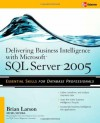 Delivering Business Intelligence with Microsoft SQL Server 2005: Utilize Microsoft's Data Warehousing, Mining & Reporting Tools to Provide Critical Intelligence to A - Brian Larson