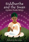 Siddhartha and the Swan. Andrew Fusek Peters - Andrew Fusek Peters