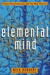 Elemental Mind: Human Consciousness and the New Physics - Nick Herbert