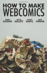 How To Make Webcomics - Brad Guigar, Scott R. Kurtz, Dave Kellett, Kris Straub