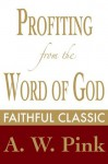 Profiting from the Word of God (Arthur Pink Collection) - Arthur W. Pink