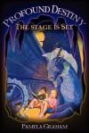 Profound Destiny, the Stage Is Set - Pamela Graham