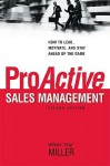 ProActive Sales Management: How to Lead, Motivate, and Stay Ahead of the Game - William Miller