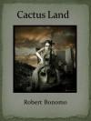 Cactus Land - Robert Bonomo