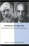 Moments of Meeting: Buber, Rogers, and the Potential for Public Dialogue - Kenneth N. Cissna, Rob Anderson