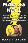 Mad as Hell: The Making of Network and the Fateful Vision of the Angriest Man in Movies - Dave Itzkoff