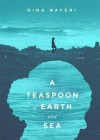 A Teaspoon of Earth and Sea - Dina Nayeri, Sneha Mathan
