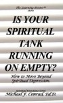 Is Your Spiritual Tank Running on Empty? How to Move Beyond Spiritual Depression. - Michael F. Conrad