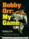 Bobby Orr: My Game, - Bobby Orr, Mark Mulvoy