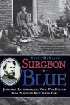 Surgeon in Blue: Jonathan Letterman, the Civil War Doctor Who Pioneered Battlefield Care - Scott McGaugh