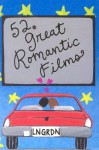 52 Great Romantic Films - Lynn Gordon, Karen Johnson