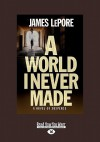 A World I Never Made (Easyread Large Edition) - James LePore