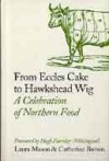 From Eccles Cake to Hawkshead Wig: A Celebration of Northern Food - Laura Mason