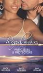 Princesses & Protectors (Royal Affairs) - Lucy Monroe, Raye Morgan, Day Leclaire