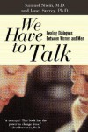 We Have To Talk: Healing Dialogues Between Women And Men - Samuel Shem, Janet Surrey