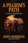A Pilgrim's Path: Freemasonry and the Religious Right - John J. Robinson