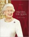 Dressing the Queen: The Jubilee Wardrobe - Angela Kelly