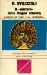 Il mistero della lingua etrusca. Avventure ed enigmi d'una decifrazione - Romolo A. Staccioli