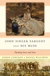 John Singer Sargent and His Muse: Painting Love and Loss - Karen Corsano, Daniel Williman, Richard Ormond