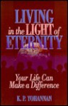Living in the Light of Eternity: Your Life Can Make a Difference - K.P. Yohannan