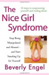 The Nice Girl Syndrome: Stop Being Manipulated and Abused and Start Standing Up for Yourself - Beverly Engel