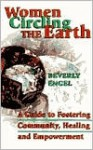 Women Circling The Earth: A Guide to Fostering Community, Healing and Empowerment - Beverly Engel