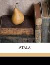 Atala - Harry James Spence, Gustave Doré, François-René de Chateaubriand