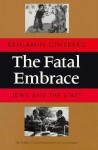 The Fatal Embrace: Jews and the State - Benjamin Ginsberg